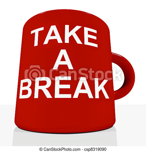 Take A Break Mug Showing Relaxing And Tiredness - csp8319090