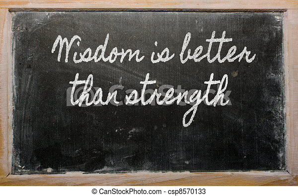 expression -  Wisdom is better than strength - written on a scho - csp8570133