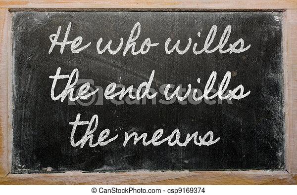handwriting blackboard writings - He who wills the end wills  the means - csp9169374