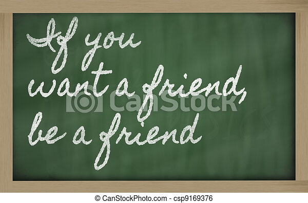 handwriting blackboard writings - If you want a friend, be a friend - csp9169376
