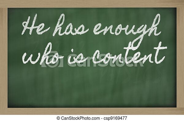 expression -  He has enough who is content - written on a school - csp9169477