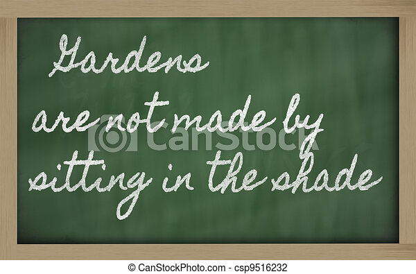 handwriting blackboard writings - Gardens are not made by sitting in the shade - csp9516232