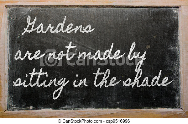 handwriting blackboard writings - Gardens are not made by sitting in the shade - csp9516996