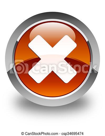 Cancel icon glossy brown round button - csp34695474