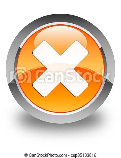 Cancel icon glossy orange round button - csp35103816