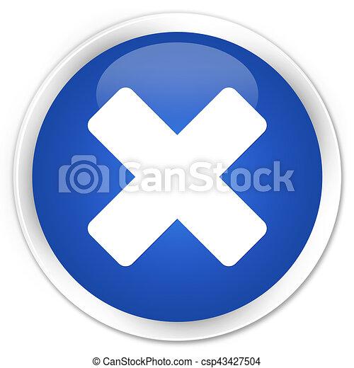 Cancel icon premium blue round button - csp43427504