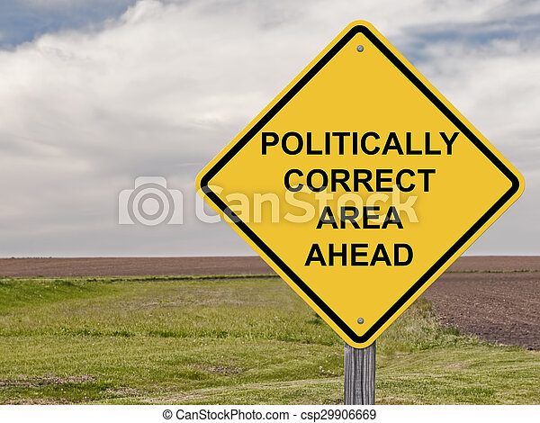 Caution - Politically Correct Area Ahead - csp29906669