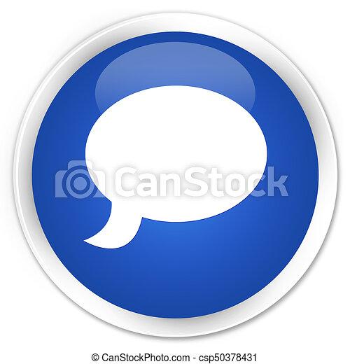 Chat icon premium blue round button - csp50378431