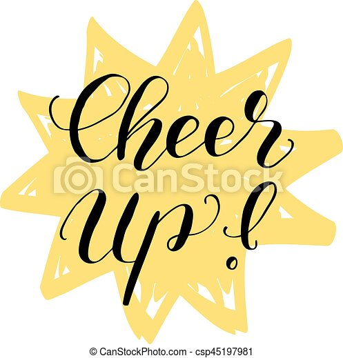 cheer up brush lettering illustration cheer up brush hand rh canstockphoto com cheer up the lonely day clipart cheer up the lonely day clipart
