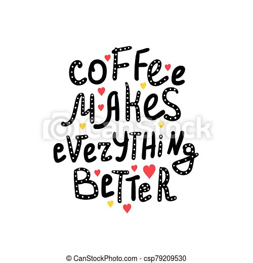 Coffee Related Illustration With Quotes Graphic Design Lifestyle Lettering Coffee Makes Everything Better Canstock