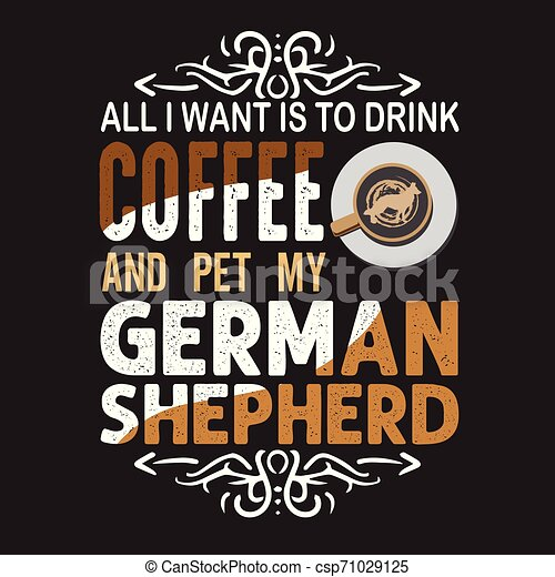 Coffee Quote And Saying Good For Print Design Coffee Quote And Saying All I Want Is To Drink Coffee And Pet My German Canstock