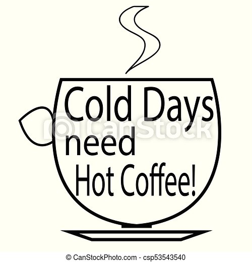 cold days need hot coffee cup of coffee logo coffee quotes