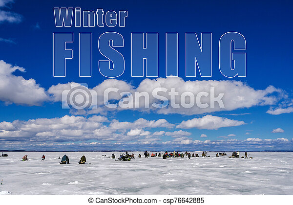 concept of winter fishing. Many men fishermen on the ice of the lake under the blue sky - csp76642885
