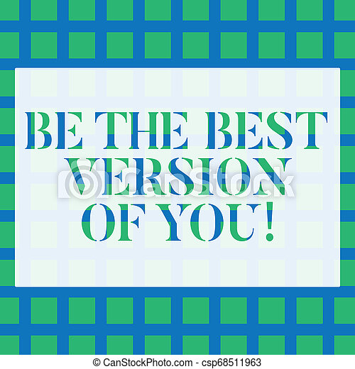 Conceptual hand writing showing Be The Best Version Of You. Business photo text going to move away from where are start improving Seamless Green Square Tiles in Rows and Columns Creating Blue Grid. - csp68511963