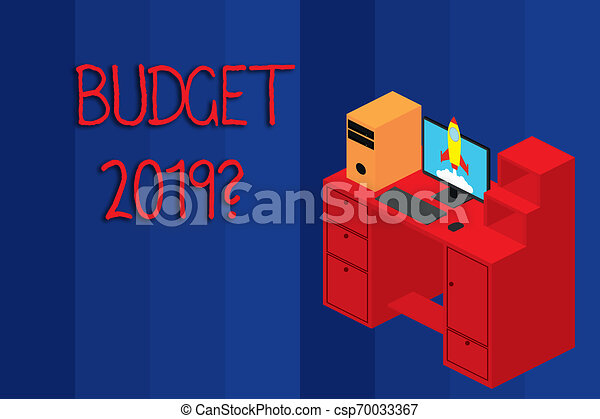 Conceptual hand writing showing Budget 2019 Question. Business photo showcasing estimate of income and expenditure for next year Desktop station drawers personal computer launching rocket. - csp70033367