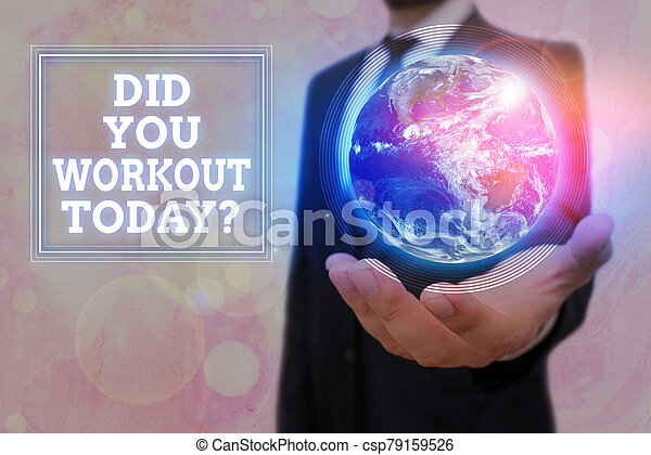 Conceptual hand writing showing Did You Workout Today. Business photo text asking if made session physical exercise Elements of this image furnished by NASA. - csp79159526