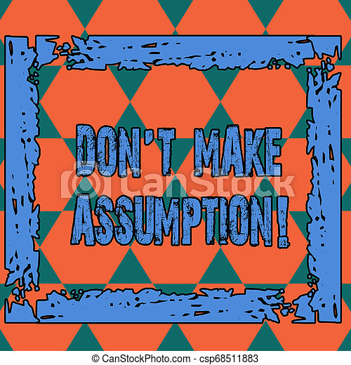 Conceptual hand writing showing Don T Make Assumption. Business photo text something that you assume to be case even without proof Seamless Triangles Positioned Up and Down Forming Hexagon Shape. - csp68511883
