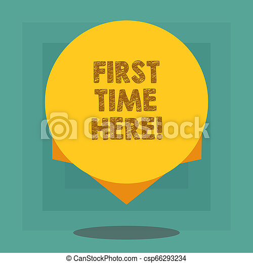 Conceptual hand writing showing First Time Here. Business photo showcasing Never been in this place before special treatment for new Blank Color Circle with Shadow and Design at the Edge. - csp66293234