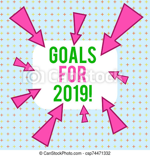 Conceptual hand writing showing Goals For 2019. Business photo text object of demonstratings ambition or effort aim or desired result Asymmetrical uneven shaped pattern object multicolour design. - csp74471332