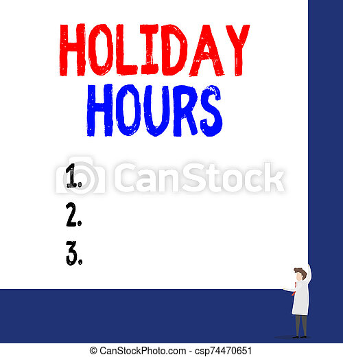 Conceptual hand writing showing Holiday Hours. Business photo showcasing employee receives twice their normal pay for all hours Professor wear white coat red tie hold board use two hands. - csp74470651