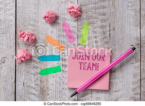 Conceptual hand writing showing Join Our Team. Business photo text invite someone to work together for particular purpose target Note paper and line arrow stickers on the top of wooden table desk. - csp69646280