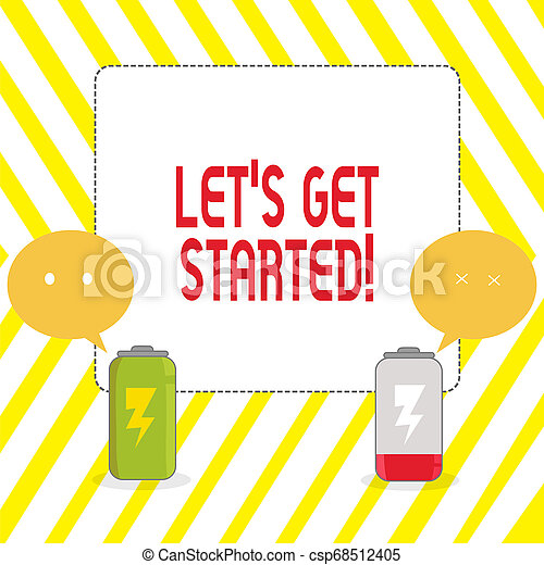 Conceptual hand writing showing Let S Get Started. Business photo showcasing encouraging someone to begin doing something Fully Charge and Discharge Battery with Emoji Speech Bubble. - csp68512405