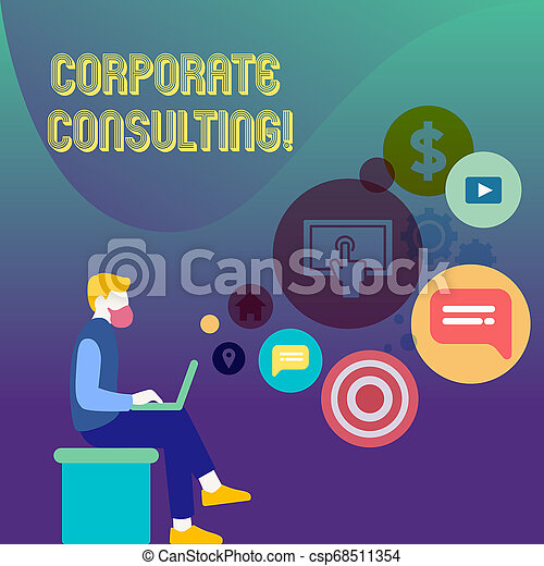 Conceptual hand writing showing Corporate Consulting. Business photo text growth and to improve overall business perforanalysisce Man Sitting with Laptop and SEO Driver Icons on Blank Space. - csp68511354