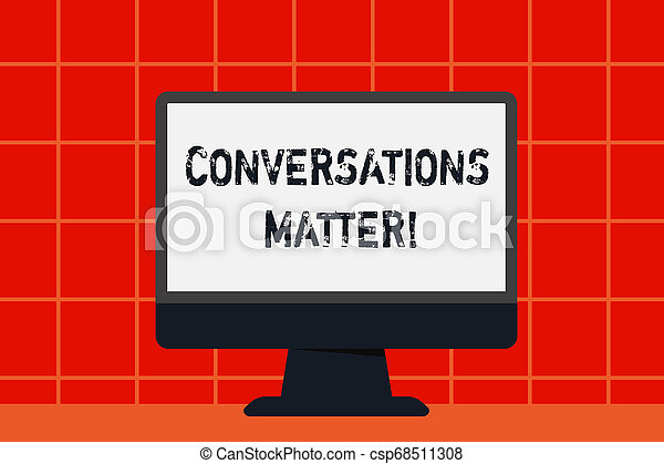 Conceptual hand writing showing Conversations Matter. Business photo text generate new and meaningful knowledge Positive action Desktop Computer Colorful Monitor Screen Freestanding Table. - csp68511308