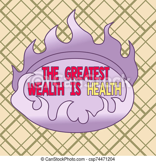 Conceptual hand writing showing The Greatest Wealth Is Health. Business photo text Many sacrifice their money just to be healthy Asymmetrical uneven shaped pattern object multicolour design. - csp74471204