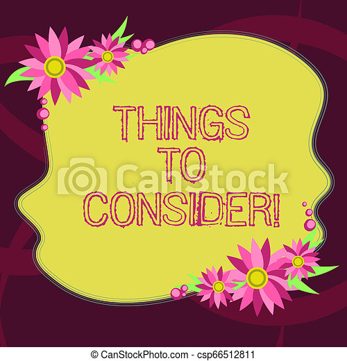 Conceptual hand writing showing Things To Consider. Business photo showcasing think about something carefully in order to make choice Blank Color Shape with Flowers Border for Cards Invitation. - csp66512811