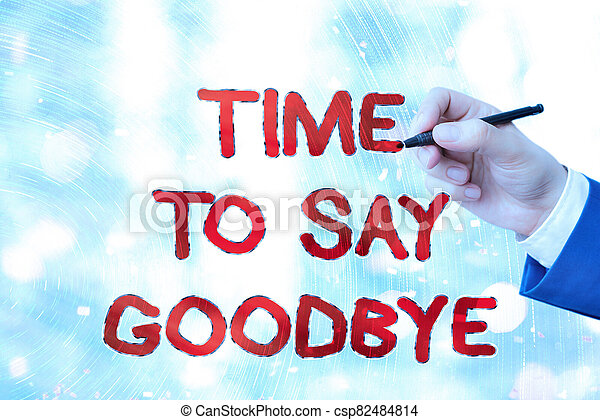Conceptual Hand Writing Showing Time To Say Goodbye Business Photo Text Farewell Parting Sendoff Departure Exit Leavetaking