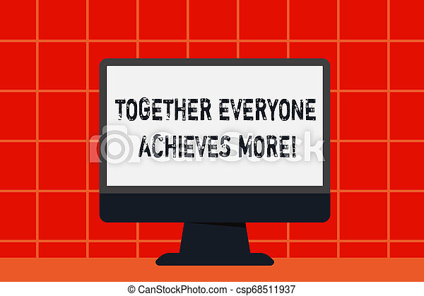 Conceptual hand writing showing Together Everyone Achieves More. Business photo text Members create synergy with strong sense mutual commitment Desktop Computer Colorful Monitor Screen Freestanding Table. - csp68511937