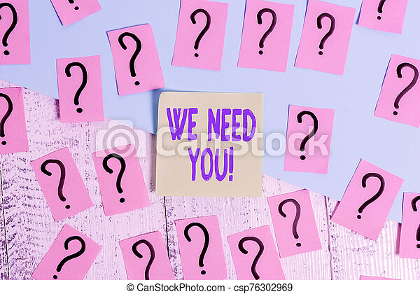 Conceptual hand writing showing We Need You. Business photo text asking someone to work together for certain job or target Crumbling papers with thick cardboard on the wooden table. - csp76302969