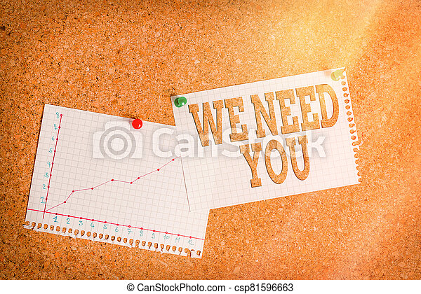Conceptual hand writing showing We Need You. Business photo showcasing asking someone to work together for certain job or target Corkboard size paper thumbtack sheet billboard notice board. - csp81596663