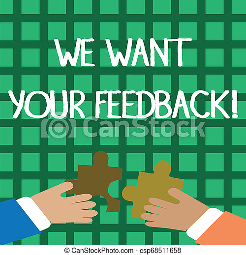 Conceptual hand writing showing We Want Your Feedback. Business photo showcasing criticism given someone say can be done for improvement Hands Holding Jigsaw Puzzle Pieces about Interlock the Tiles. - csp68511658