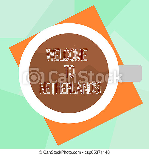 Conceptual hand writing showing Welcome To Netherlands. Business photo text Warm greeting to the visitors of Netherlands Top View of Drinking Cup Filled with Beverage on Color Paper. - csp65371148