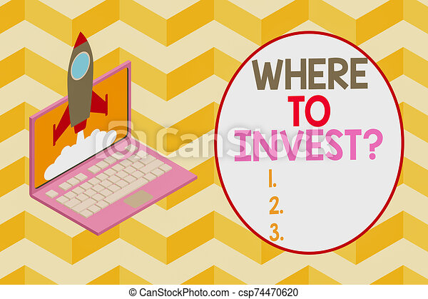 Conceptual hand writing showing Where To Invest Question. Business photo showcasing asking about where put money into financial schemes or shares Rocket launching clouds laptop Startup project growing SEO. - csp74470620