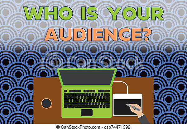 Conceptual hand writing showing Who Is Your Audience Question. Business photo text who is watching or listening to it Laptop wooden desk worker drawing tablet coffee cup office. - csp74471392