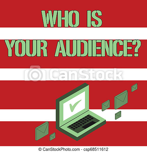 Conceptual hand writing showing Who Is Your Audience Question. Business photo showcasing who is watching or listening to it Mail Envelopes around Laptop with Check Mark icon on Monitor. - csp68511612