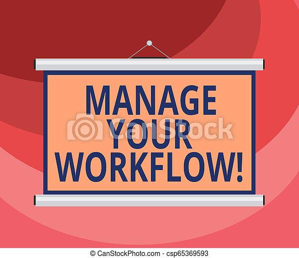 Señal de texto que muestra gestionar su flujo de trabajo. Una serie de fotos conceptivas de actividades necesarias para completar una tarea en blanco, pantalla de proyección para la presentación de la conferencia. - csp65369593