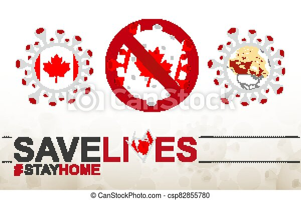 Coronavirus cell with Canada flag and map. Stop COVID-19 sign, slogan save lives stay home with flag of Canada - csp82855780