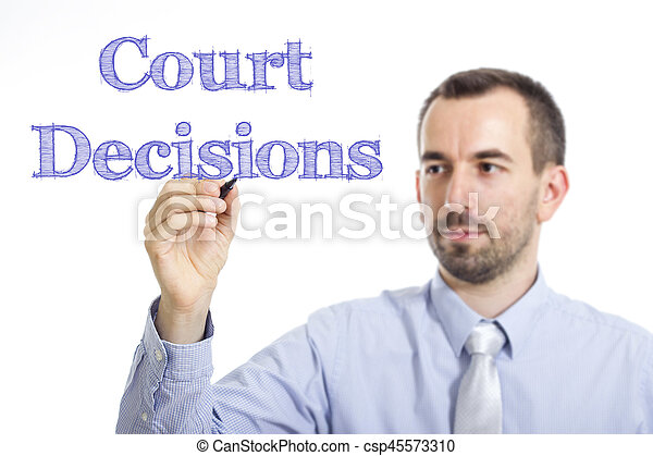 Court Decisions - Young businessman writing blue text on transparent surface - csp45573310