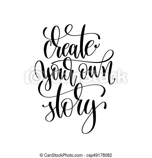Create Your Own Story Black And White Hand Written Lettering
