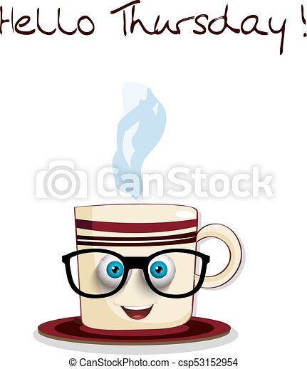 cute cartoon smiling cup in glasses and text hello thursday rh canstockphoto com