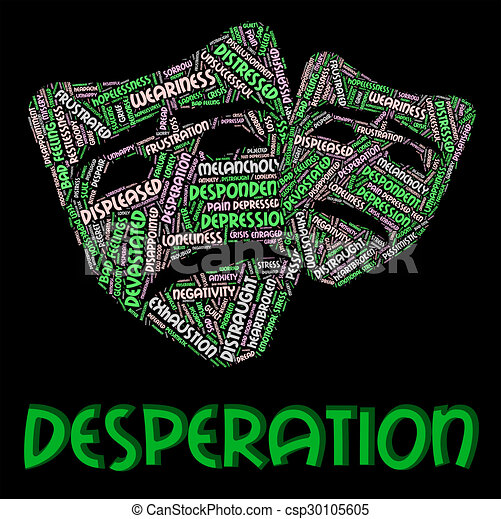 Desperation Word Indicates Desperate Desolate And Distraught Desperation Word Meaning Text Distressed And Forlorn Canstock There are 7 meaning(s) for word desperate. https www canstockphoto com desperation word indicates desperate 30105605 html