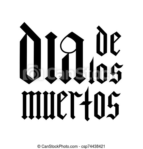 Dia De Los Muertos Calligraphy Hand Lettering Isolated On White Mexican Holiday Day Of The Dead Typography Poster Easy To Edit Template For Greeting