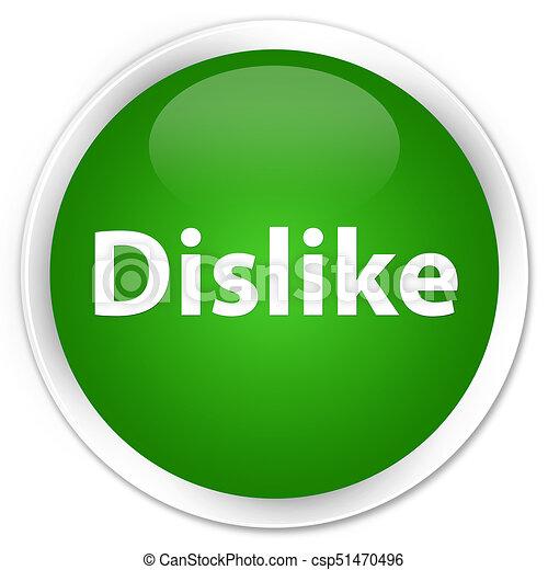 Dislike premium green round button - csp51470496