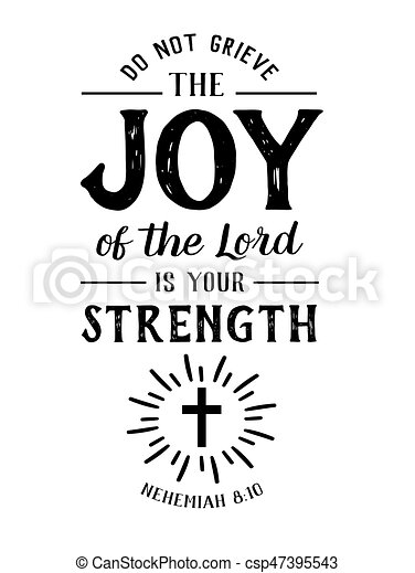 Do Not Grieve the Joy of the Lord is your Strength - csp47395543
