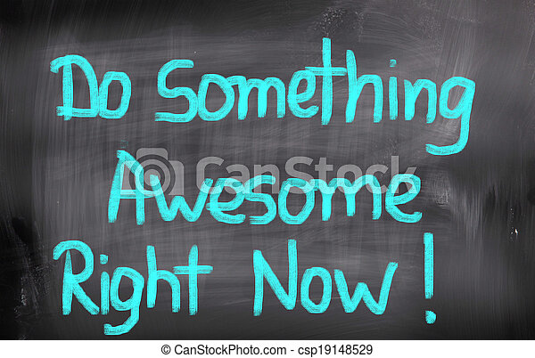 Do Something Awesome Right Now Concept - csp19148529