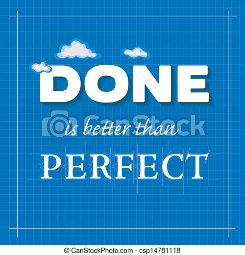 Done is better than PERFECT - csp14781118